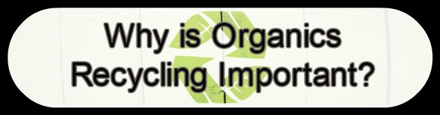 Why is Organics Recycling Important?
