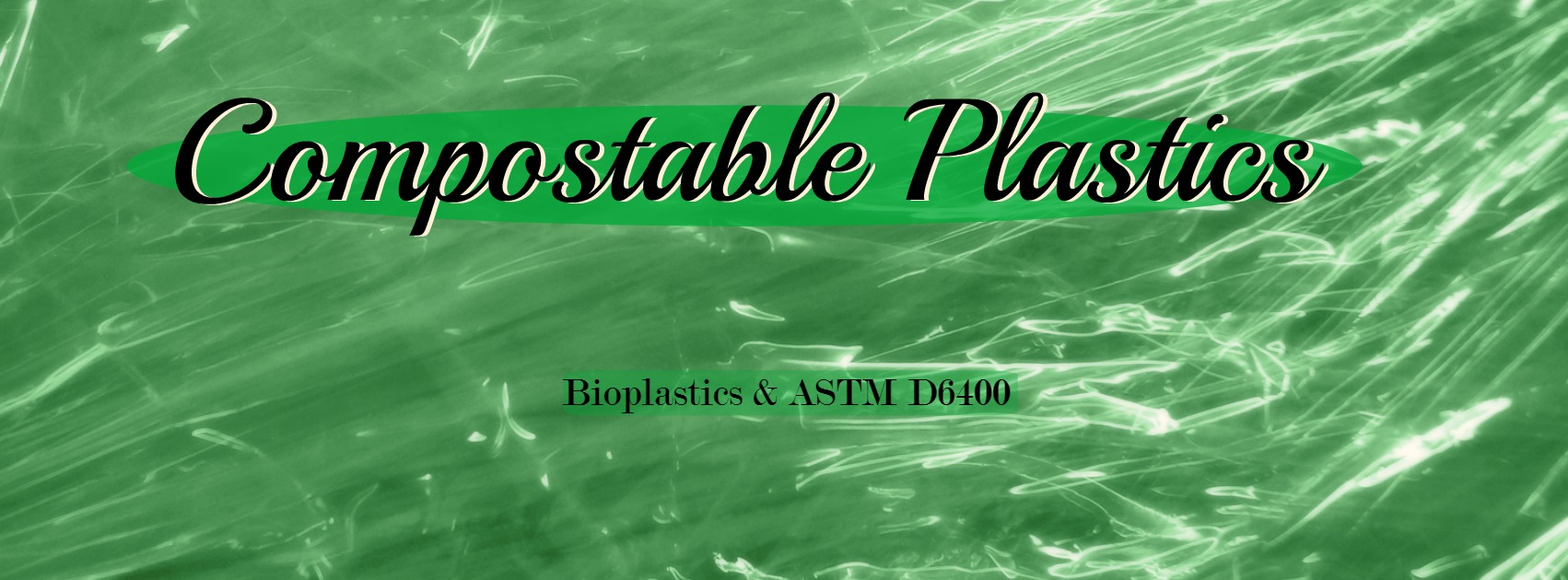 Bioplastics, Compostable plastic, and ASTM D6400 explained